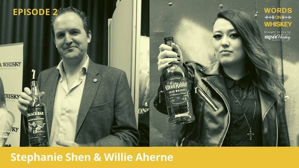 Words on Whiskey - Ep 2 - June 10 - Stephanie Shen & Willie Aherne